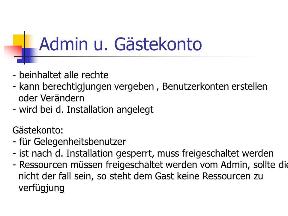 Admin u. Gästekonto - beinhaltet alle rechte - kann berechtigjungen vergeben, Benutzerkonten erstellen oder Verändern - wird bei d. Installation angel