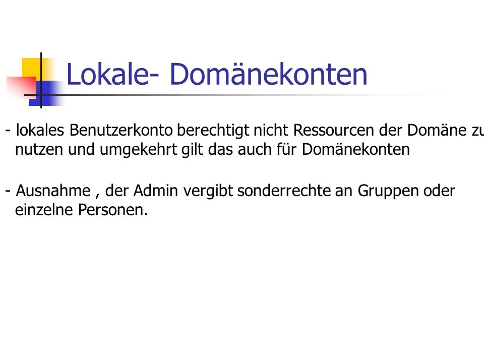 Lokale- Domänekonten - lokales Benutzerkonto berechtigt nicht Ressourcen der Domäne zu nutzen und umgekehrt gilt das auch für Domänekonten - Ausnahme,