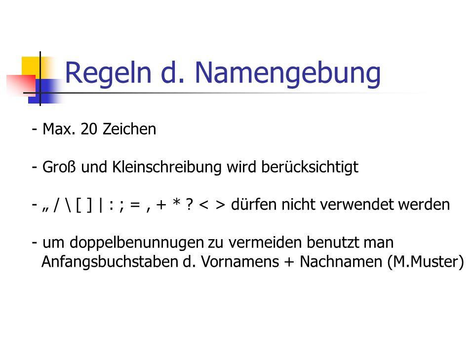 Regeln d. Namengebung - Max. 20 Zeichen - Groß und Kleinschreibung wird berücksichtigt - / \ [ ] | : ; =, + * ? dürfen nicht verwendet werden - um dop