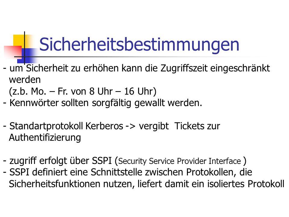 Sicherheitsbestimmungen - um Sicherheit zu erhöhen kann die Zugriffszeit eingeschränkt werden (z.b. Mo. – Fr. von 8 Uhr – 16 Uhr) - Kennwörter sollten