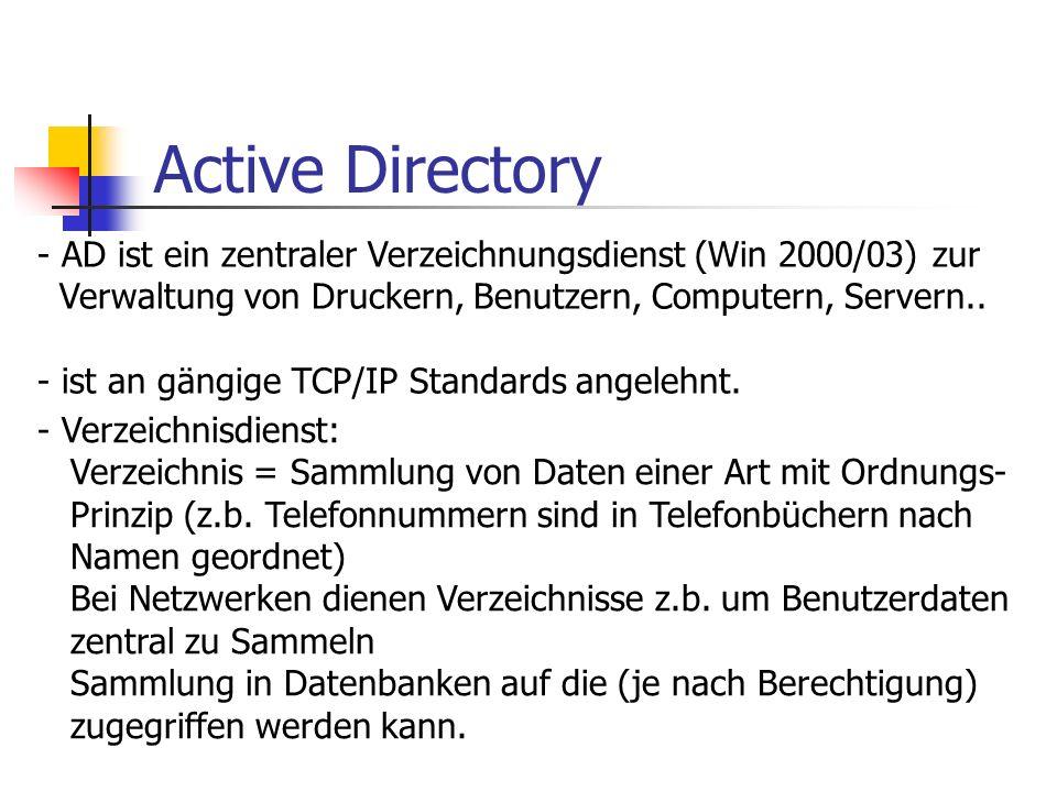Active Directory - AD ist ein zentraler Verzeichnungsdienst (Win 2000/03) zur Verwaltung von Druckern, Benutzern, Computern, Servern.. - ist an gängig