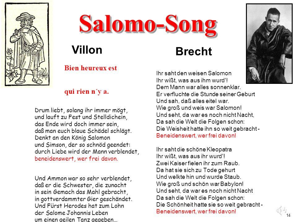 14 Salomo-SongSalomo-Song Brecht Ihr saht den weisen Salomon Ihr wißt, was aus ihm wurd'! Dem Mann war alles sonnenklar. Er verfluchte die Stunde sein