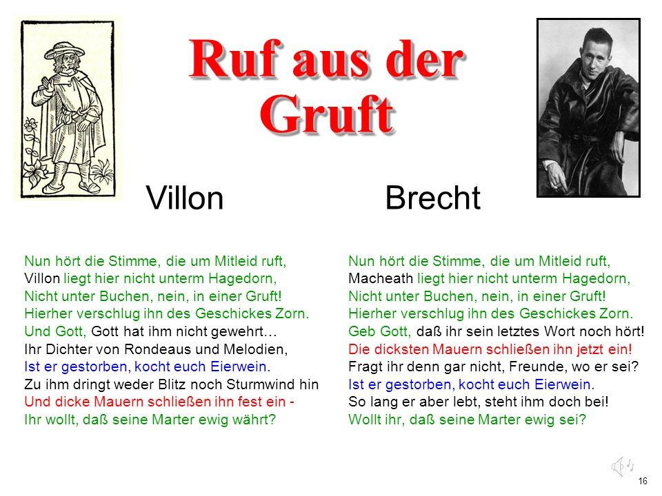 16 Ruf aus der Gruft Brecht Nun hört die Stimme, die um Mitleid ruft, Macheath liegt hier nicht unterm Hagedorn, Nicht unter Buchen, nein, in einer Gr