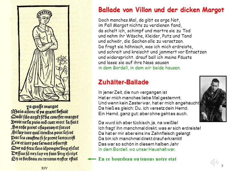 3 Ballade von Villon und der dicken Margot Doch manches Mal, da gibt es arge Not, im Fall Margot nichts zu verdienen fand, da schelt ich, schimpf und