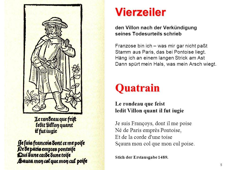 5 Vierzeiler den Villon nach der Verkündigung seines Todesurteils schrieb Franzose bin ich – was mir gar nicht paßt Stamm aus Paris, das bei Pontoise