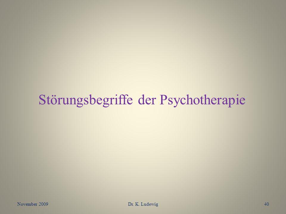 November 2009Dr. K. Ludewig40 Störungsbegriffe der Psychotherapie