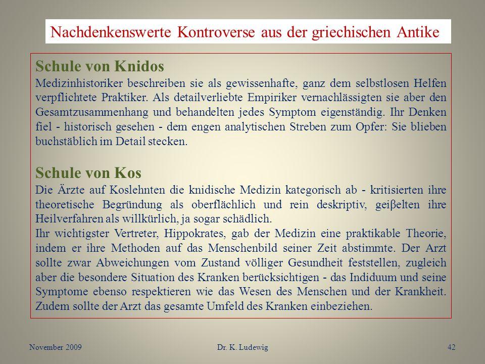 November 2009Dr. K. Ludewig42 Schule von Knidos Medizinhistoriker beschreiben sie als gewissenhafte, ganz dem selbstlosen Helfen verpflichtete Praktik