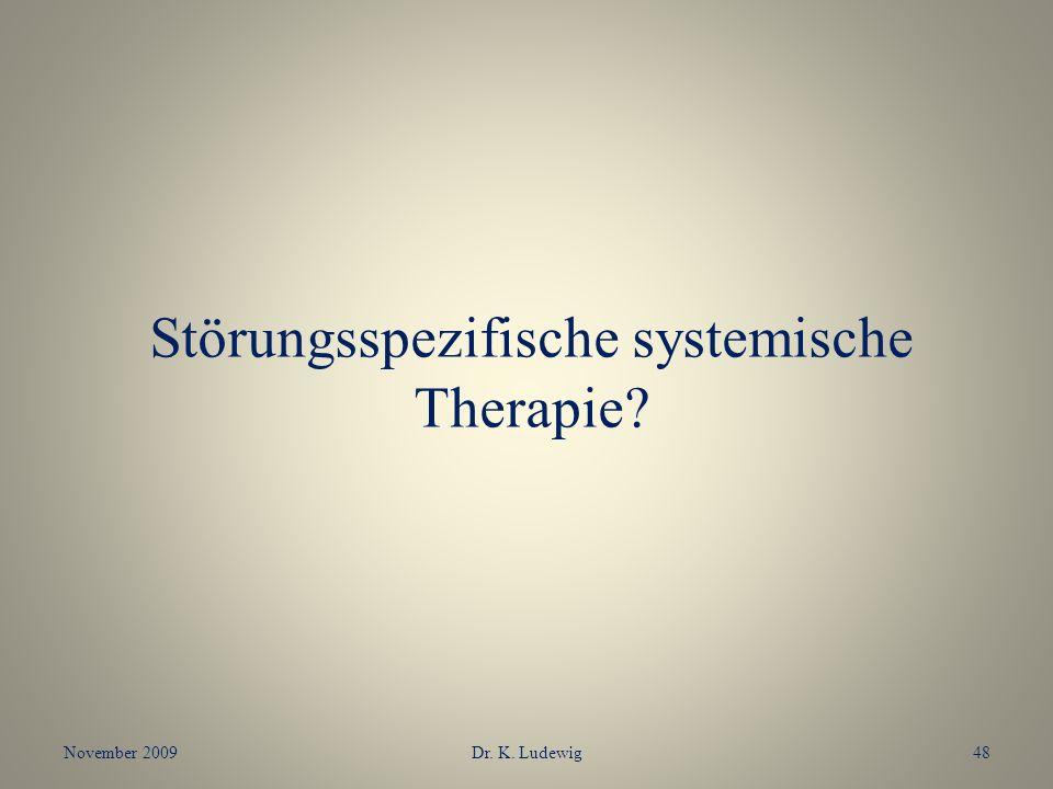 Störungsspezifische systemische Therapie? November 200948Dr. K. Ludewig