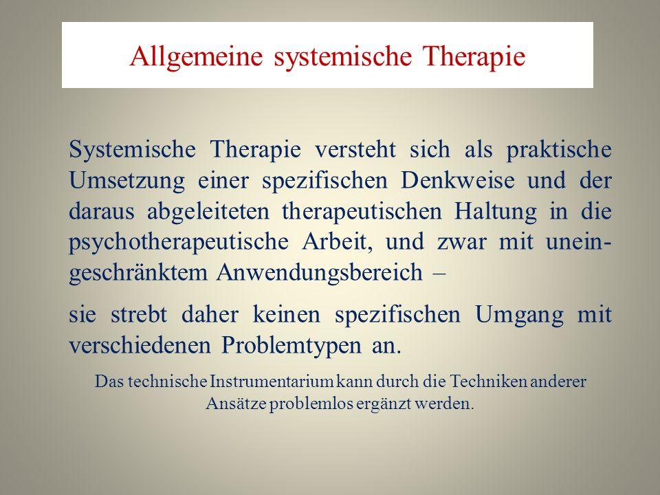 Allgemeine systemische Therapie Systemische Therapie versteht sich als praktische Umsetzung einer spezifischen Denkweise und der daraus abgeleiteten t