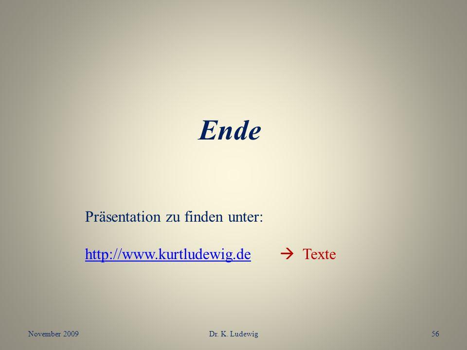November 2009Dr. K. Ludewig56 Ende Präsentation zu finden unter: http://www.kurtludewig.dehttp://www.kurtludewig.de Texte