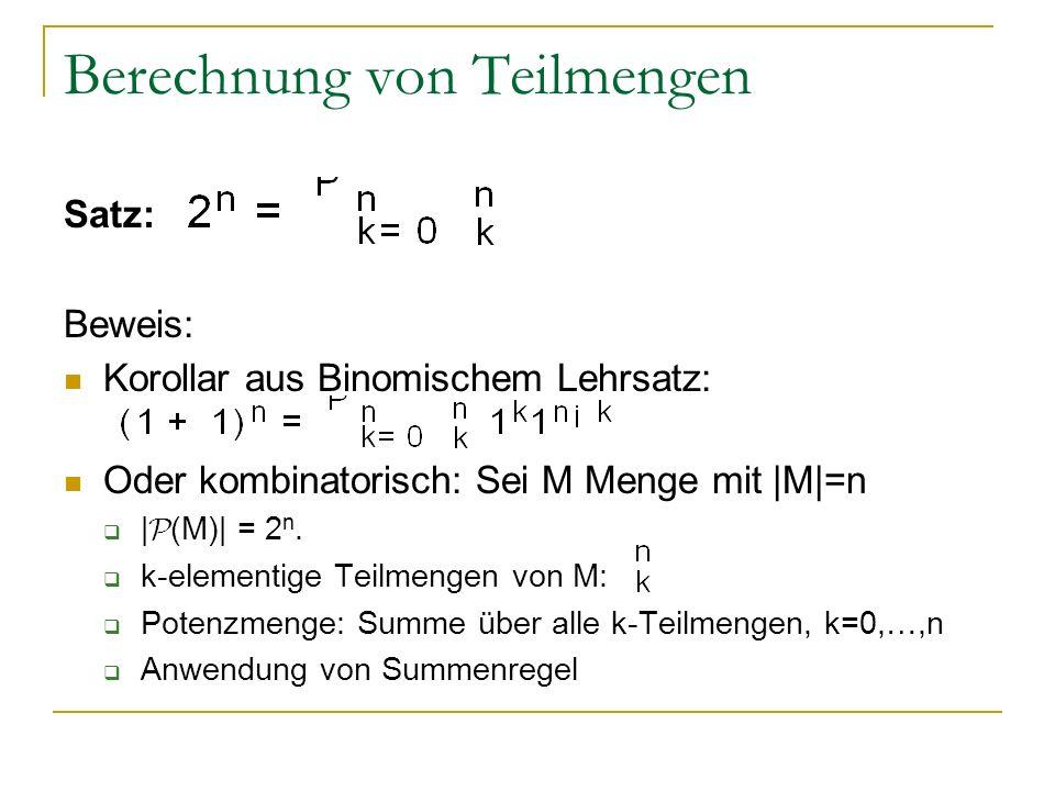 Berechnung von Teilmengen Satz: Beweis: Korollar aus Binomischem Lehrsatz: Oder kombinatorisch: Sei M Menge mit |M|=n | P (M)| = 2 n. k-elementige Tei