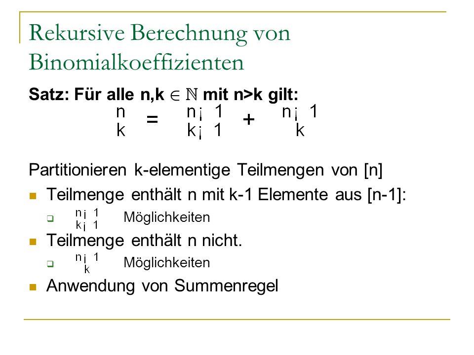 Rekursive Berechnung von Binomialkoeffizienten Satz: Für alle n,k 2 N mit n>k gilt: Partitionieren k-elementige Teilmengen von [n] Teilmenge enthält n
