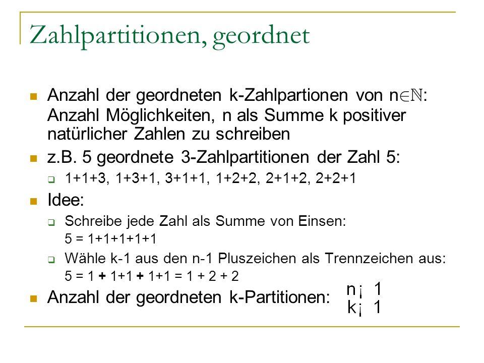 Zahlpartitionen, geordnet Anzahl der geordneten k-Zahlpartionen von n 2 N : Anzahl Möglichkeiten, n als Summe k positiver natürlicher Zahlen zu schrei