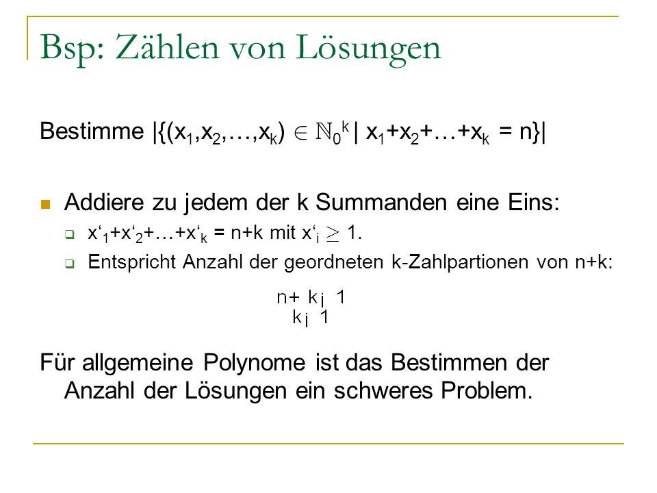 Bsp: Zählen von Lösungen Bestimme |{(x 1,x 2,…,x k ) 2 N 0 k | x 1 +x 2 +…+x k = n}| Addiere zu jedem der k Summanden eine Eins: x 1 +x 2 +…+x k = n+k