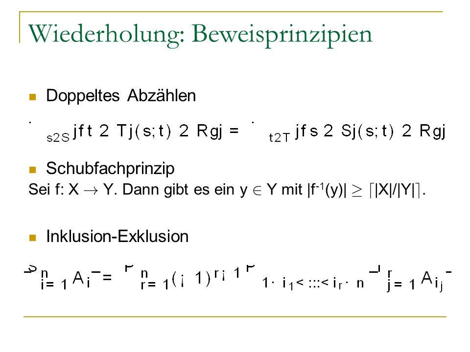 Wiederholung: Beweisprinzipien Doppeltes Abzählen Schubfachprinzip Sei f: X ! Y. Dann gibt es ein y 2 Y mit |f -1 (y)| ¸ d |X|/|Y| e. Inklusion-Exklus
