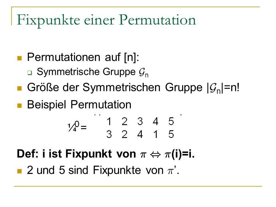 Fixpunkte einer Permutation Permutationen auf [n]: Symmetrische Gruppe G n Größe der Symmetrischen Gruppe | G n |=n! Beispiel Permutation Def: i ist F