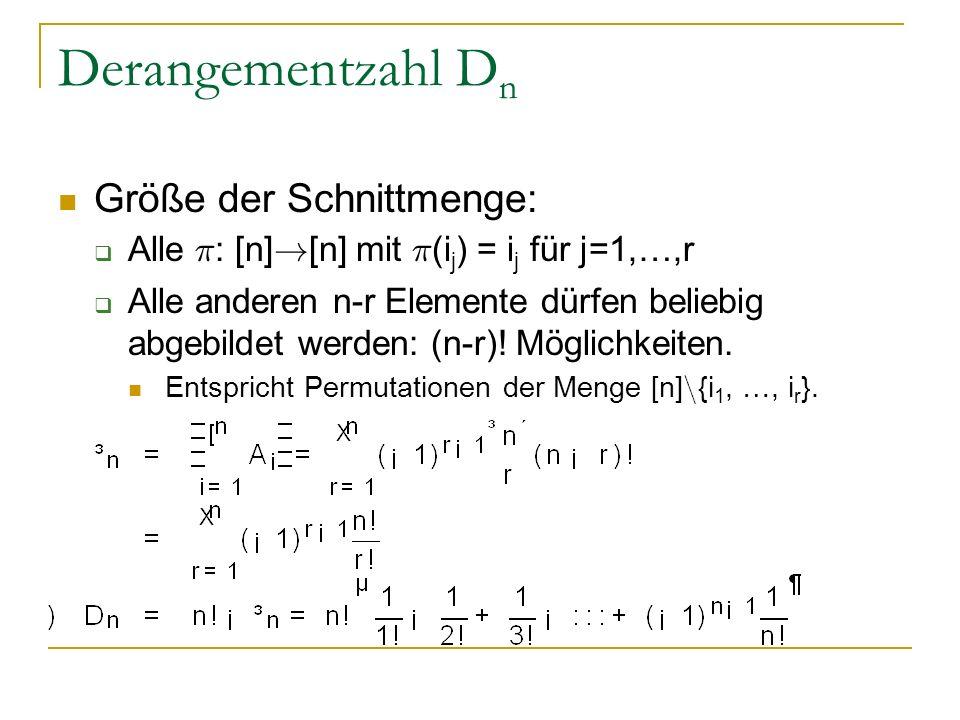 Derangementzahl D n Größe der Schnittmenge: Alle ¼ : [n] ! [n] mit ¼ (i j ) = i j für j=1,…,r Alle anderen n-r Elemente dürfen beliebig abgebildet wer