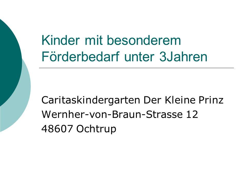 Kinder mit besonderem Förderbedarf unter 3Jahren Caritaskindergarten Der Kleine Prinz Wernher-von-Braun-Strasse 12 48607 Ochtrup