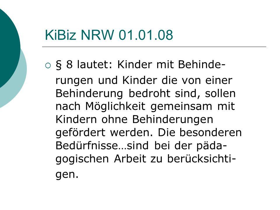 KiBiz NRW 01.01.08 § 8 lautet: Kinder mit Behinde- rungen und Kinder die von einer Behinderung bedroht sind, sollen nach Möglichkeit gemeinsam mit Kin
