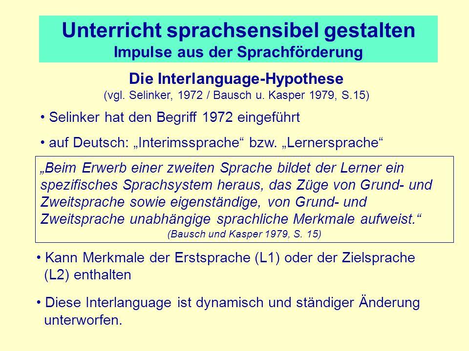 Unterricht sprachsensibel gestalten Impulse aus der Sprachförderung Die Interlanguage-Hypothese (vgl. Selinker, 1972 / Bausch u. Kasper 1979, S.15) Se