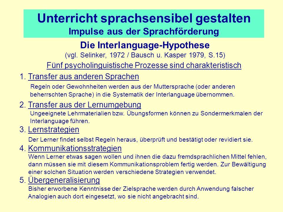 Unterricht sprachsensibel gestalten Impulse aus der Sprachförderung Fünf psycholinguistische Prozesse sind charakteristisch 1. Transfer aus anderen Sp