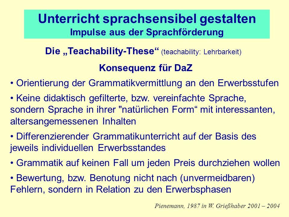 Unterricht sprachsensibel gestalten Impulse aus der Sprachförderung Die Teachability-These (teachability: Lehrbarkeit) Konsequenz für DaZ Orientierung