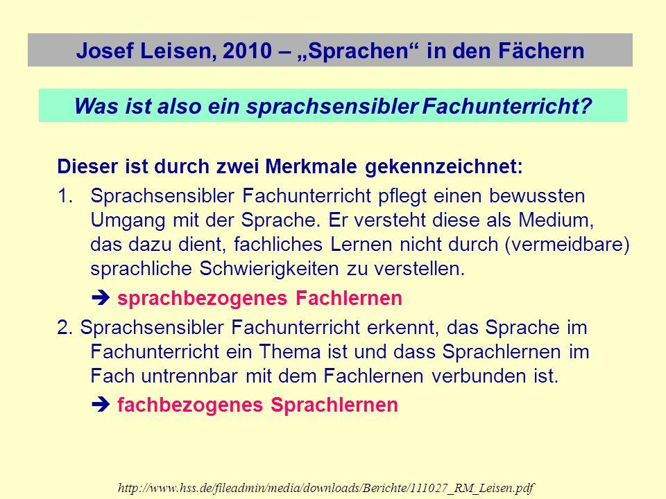 Josef Leisen, 2010 – Sprachen in den Fächern Was ist also ein sprachsensibler Fachunterricht? Dieser ist durch zwei Merkmale gekennzeichnet: 1.Sprachs