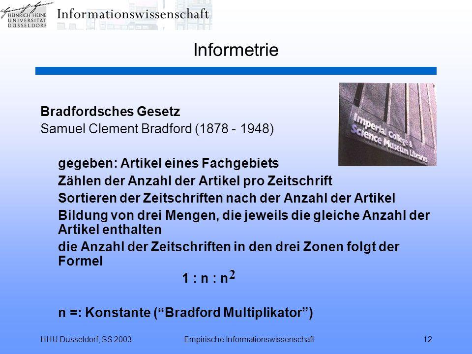 HHU Düsseldorf, SS 2003Empirische Informationswissenschaft12 Informetrie Bradfordsches Gesetz Samuel Clement Bradford (1878 - 1948) gegeben: Artikel e