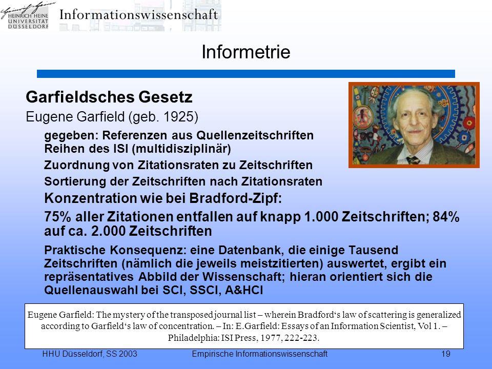 HHU Düsseldorf, SS 2003Empirische Informationswissenschaft19 Informetrie Garfieldsches Gesetz Eugene Garfield (geb. 1925) gegeben: Referenzen aus Quel