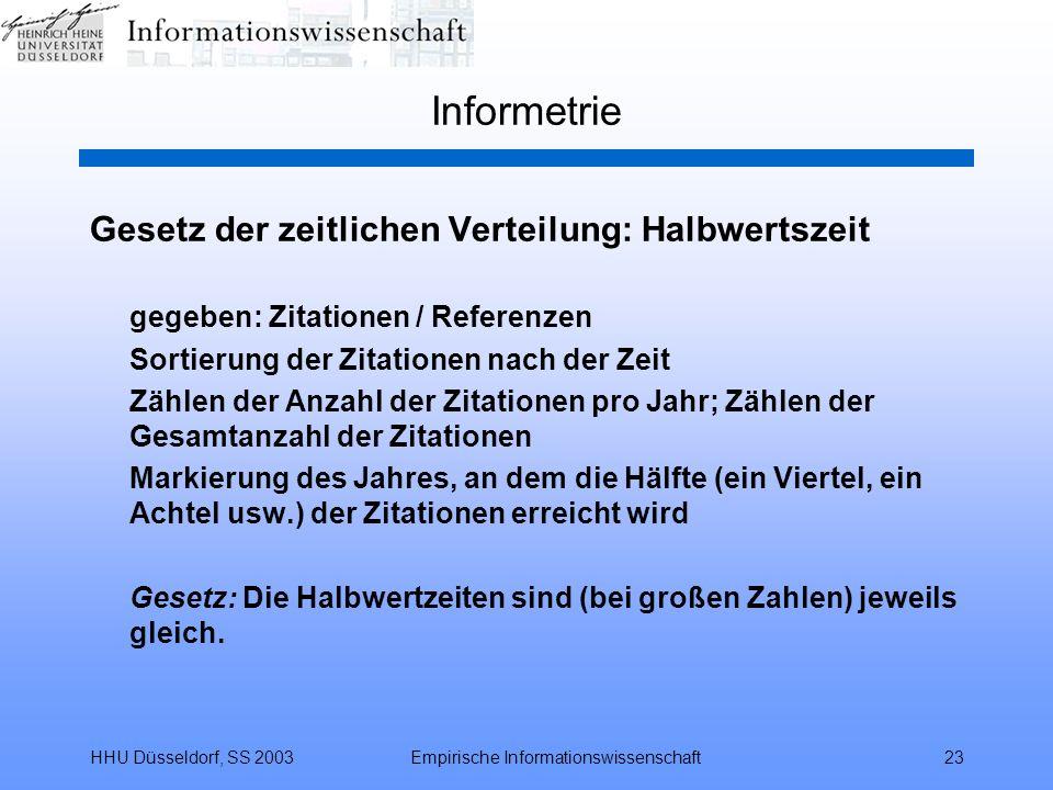 HHU Düsseldorf, SS 2003Empirische Informationswissenschaft23 Informetrie Gesetz der zeitlichen Verteilung: Halbwertszeit gegeben: Zitationen / Referen