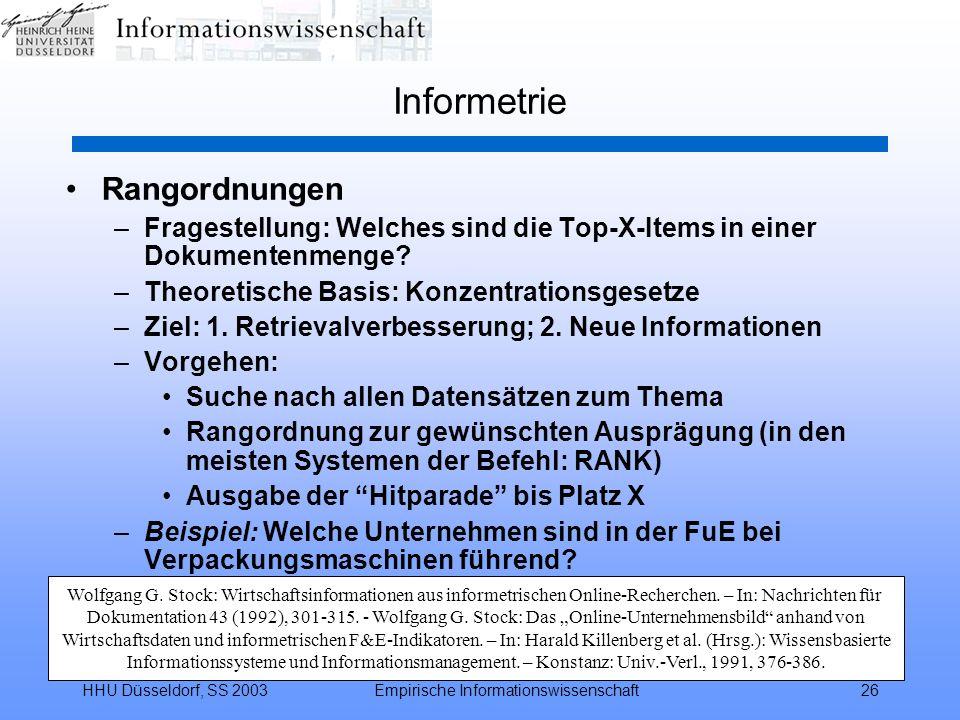 HHU Düsseldorf, SS 2003Empirische Informationswissenschaft26 Informetrie Rangordnungen –Fragestellung: Welches sind die Top-X-Items in einer Dokumente
