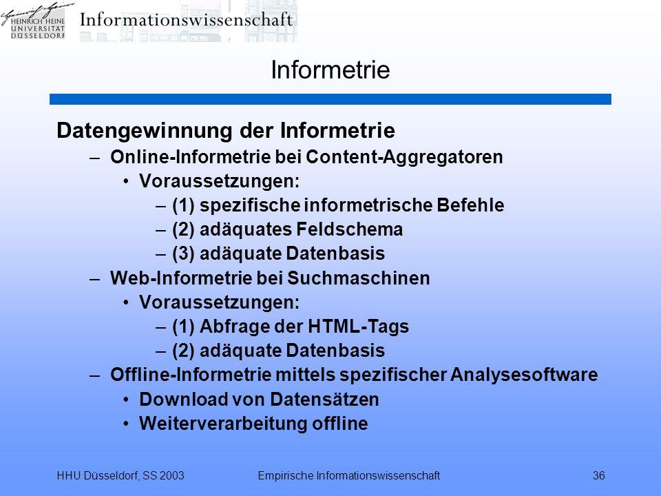 HHU Düsseldorf, SS 2003Empirische Informationswissenschaft36 Informetrie Datengewinnung der Informetrie –Online-Informetrie bei Content-Aggregatoren V