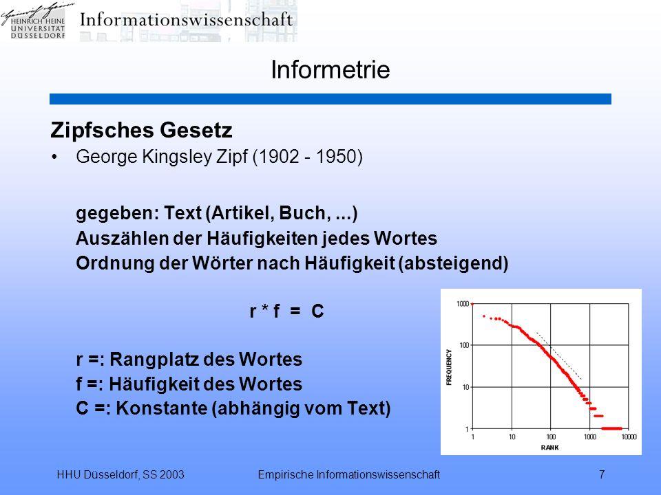 HHU Düsseldorf, SS 2003Empirische Informationswissenschaft7 Informetrie Zipfsches Gesetz George Kingsley Zipf (1902 - 1950) gegeben: Text (Artikel, Bu