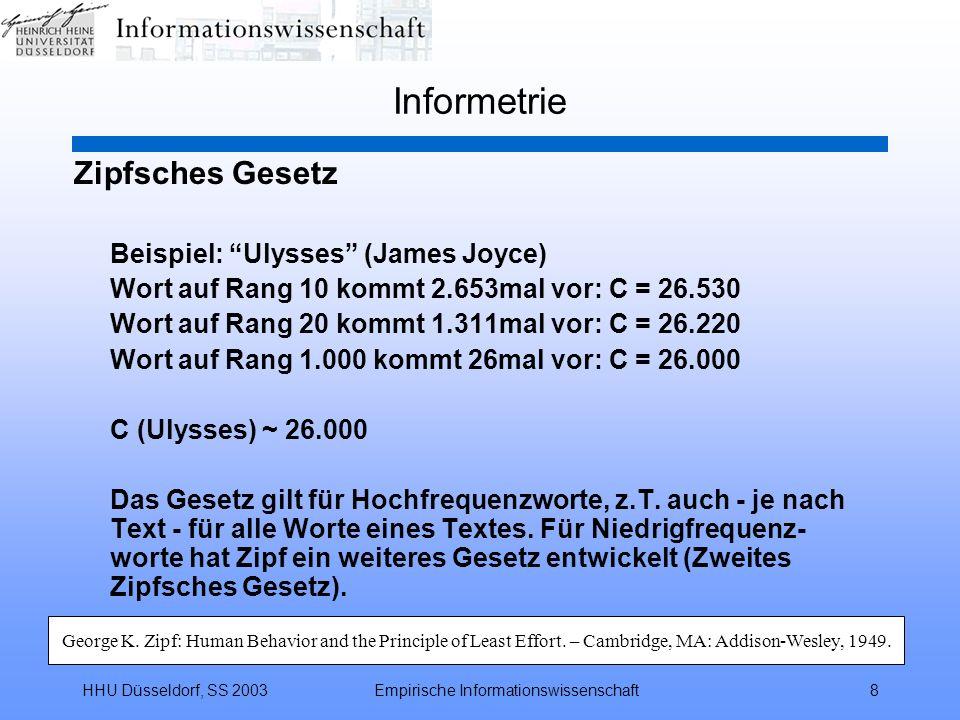 HHU Düsseldorf, SS 2003Empirische Informationswissenschaft8 Informetrie Zipfsches Gesetz Beispiel: Ulysses (James Joyce) Wort auf Rang 10 kommt 2.653m