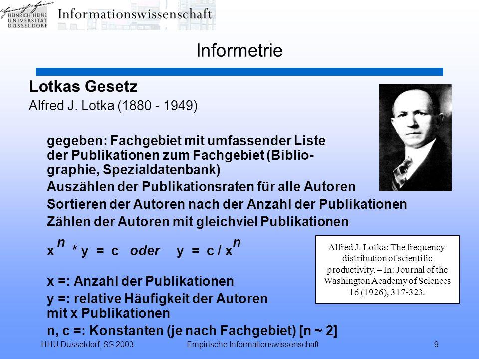 HHU Düsseldorf, SS 2003Empirische Informationswissenschaft9 Informetrie Lotkas Gesetz Alfred J. Lotka (1880 - 1949) gegeben: Fachgebiet mit umfassende