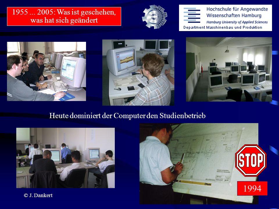 © J. Dankert 1955... 2005: Was ist geschehen, was hat sich geändert Heute dominiert der Computer den Studienbetrieb 1994