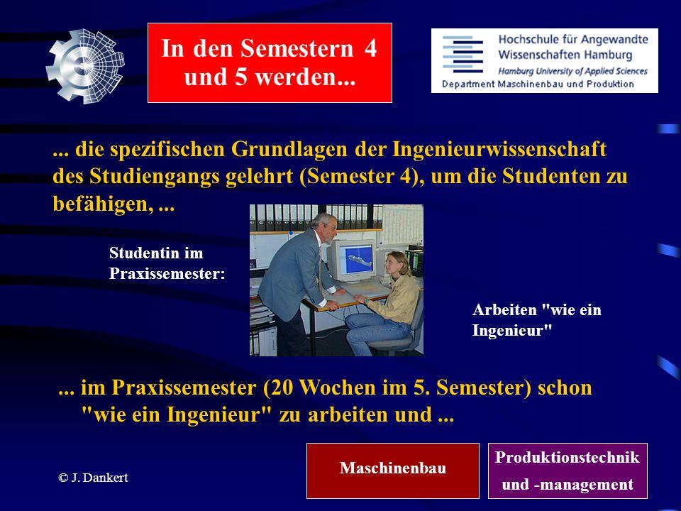 © J. Dankert Studentin im Praxissemester:... die spezifischen Grundlagen der Ingenieurwissenschaft des Studiengangs gelehrt (Semester 4), um die Stude