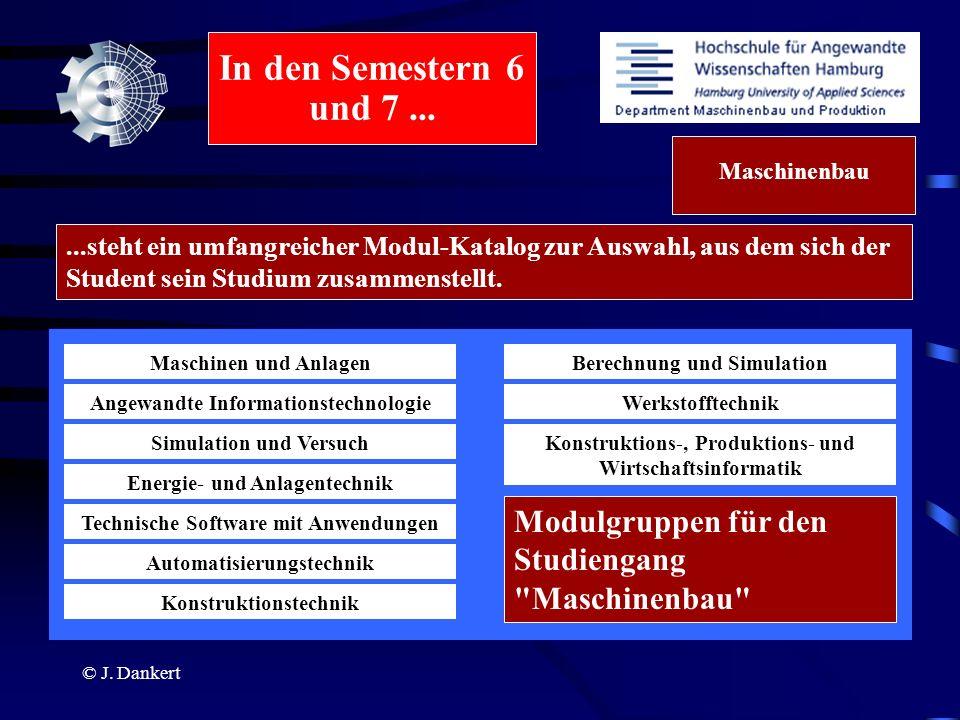 © J. Dankert...steht ein umfangreicher Modul-Katalog zur Auswahl, aus dem sich der Student sein Studium zusammenstellt. Maschinen und Anlagen Angewand