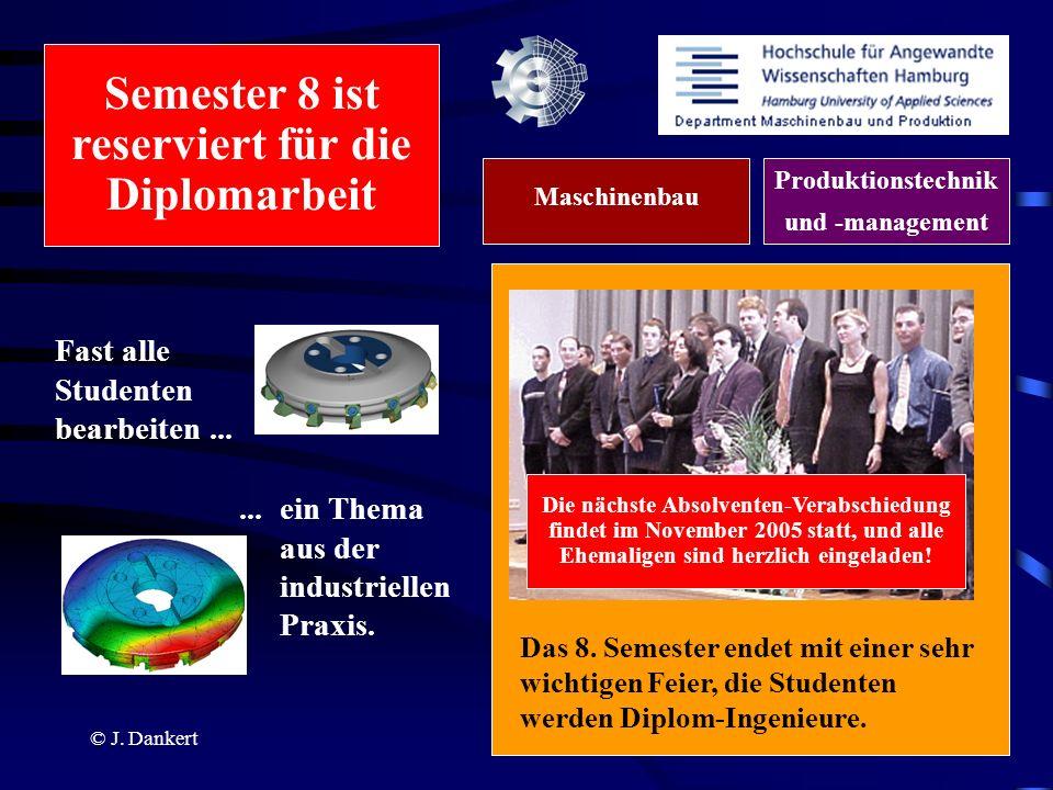 © J. Dankert Fast alle Studenten bearbeiten...... ein Thema aus der industriellen Praxis. Das 8. Semester endet mit einer sehr wichtigen Feier, die St