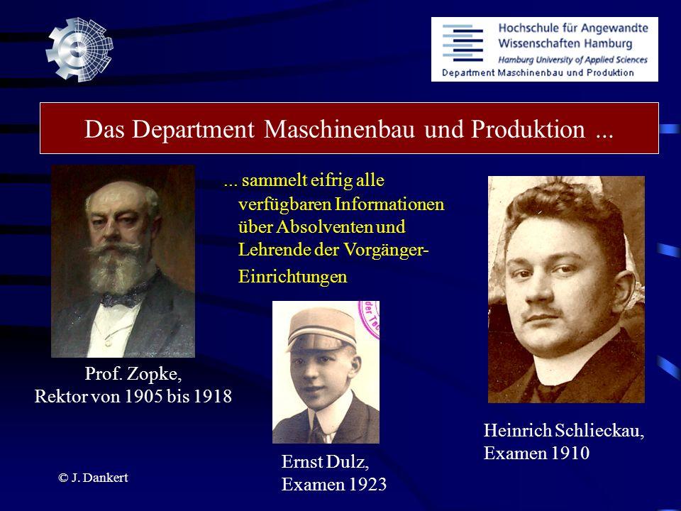 © J. Dankert Das Department Maschinenbau und Produktion...... sammelt eifrig alle verfügbaren Informationen über Absolventen und Lehrende der Vorgänge