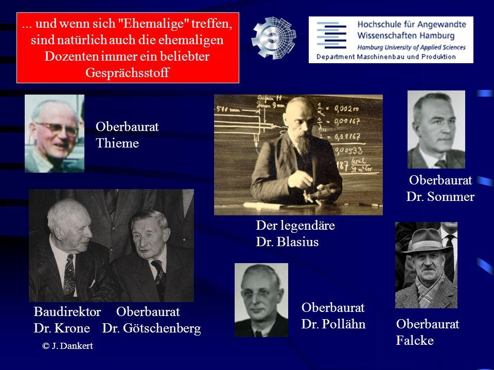 © J. Dankert Oberbaurat Thieme Oberbaurat Falcke Oberbaurat Dr. Sommer Der legendäre Dr. Blasius Baudirektor Oberbaurat Dr. Krone Dr. Götschenberg...