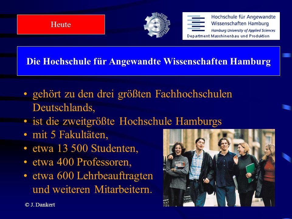 © J. Dankert Die Hochschule für Angewandte Wissenschaften Hamburg gehört zu den drei größten Fachhochschulen Deutschlands, ist die zweitgrößte Hochsch