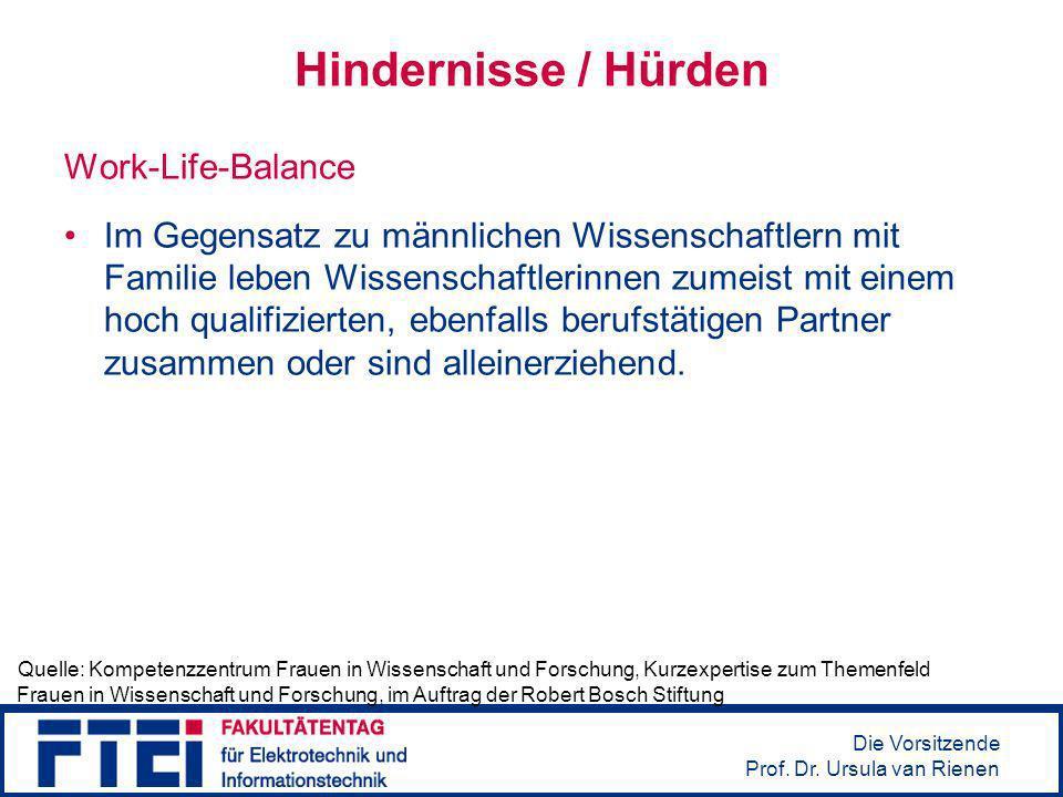 Die Vorsitzende Prof. Dr. Ursula van Rienen Hindernisse / Hürden Work-Life-Balance Im Gegensatz zu männlichen Wissenschaftlern mit Familie leben Wisse