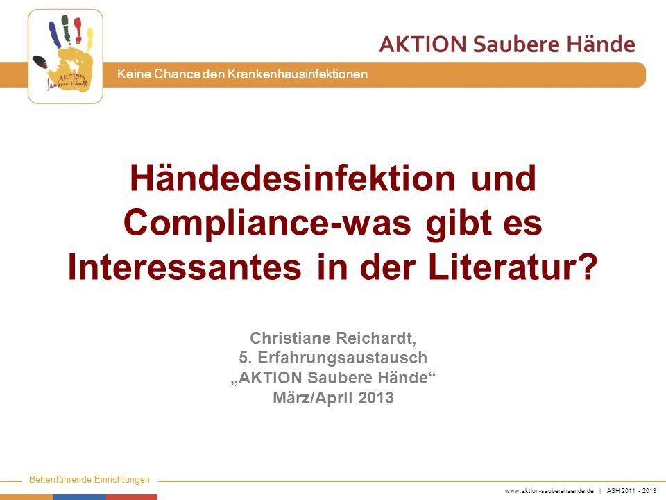 www.aktion-sauberehaende.de | ASH 2011 - 2013 Bettenführende Einrichtungen Keine Chance den Krankenhausinfektionen Händedesinfektion und Compliance-wa
