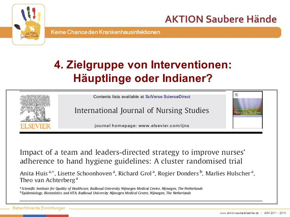 www.aktion-sauberehaende.de | ASH 2011 - 2013 Bettenführende Einrichtungen Keine Chance den Krankenhausinfektionen 4. Zielgruppe von Interventionen: H