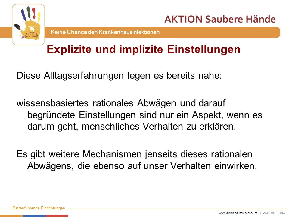 www.aktion-sauberehaende.de | ASH 2011 - 2013 Bettenführende Einrichtungen Keine Chance den Krankenhausinfektionen Diese Alltagserfahrungen legen es b