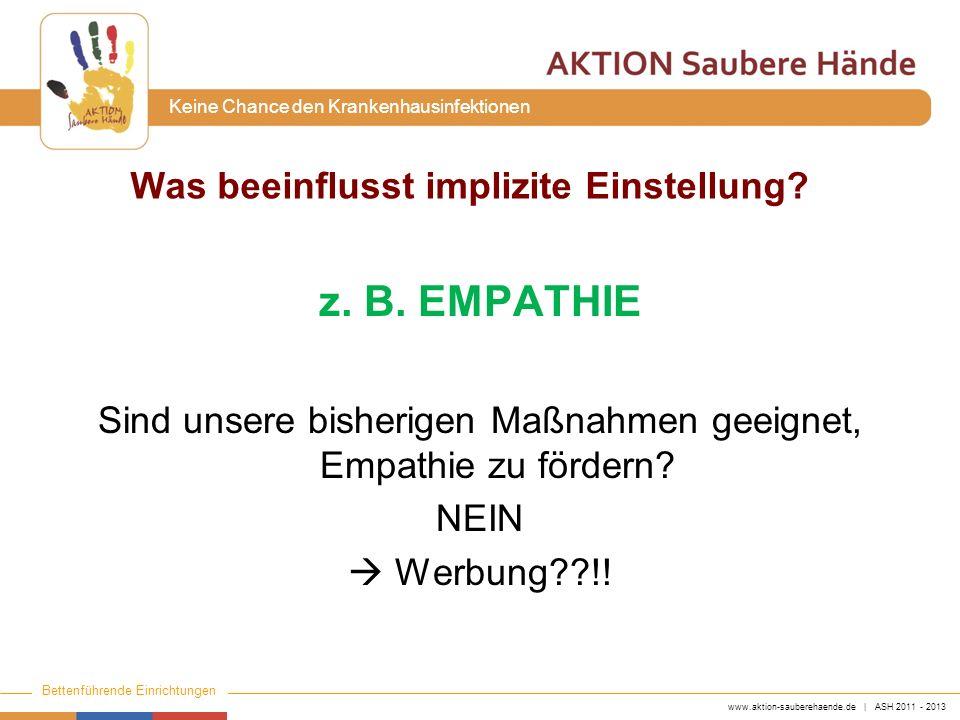 www.aktion-sauberehaende.de | ASH 2011 - 2013 Bettenführende Einrichtungen Keine Chance den Krankenhausinfektionen Was beeinflusst implizite Einstellu