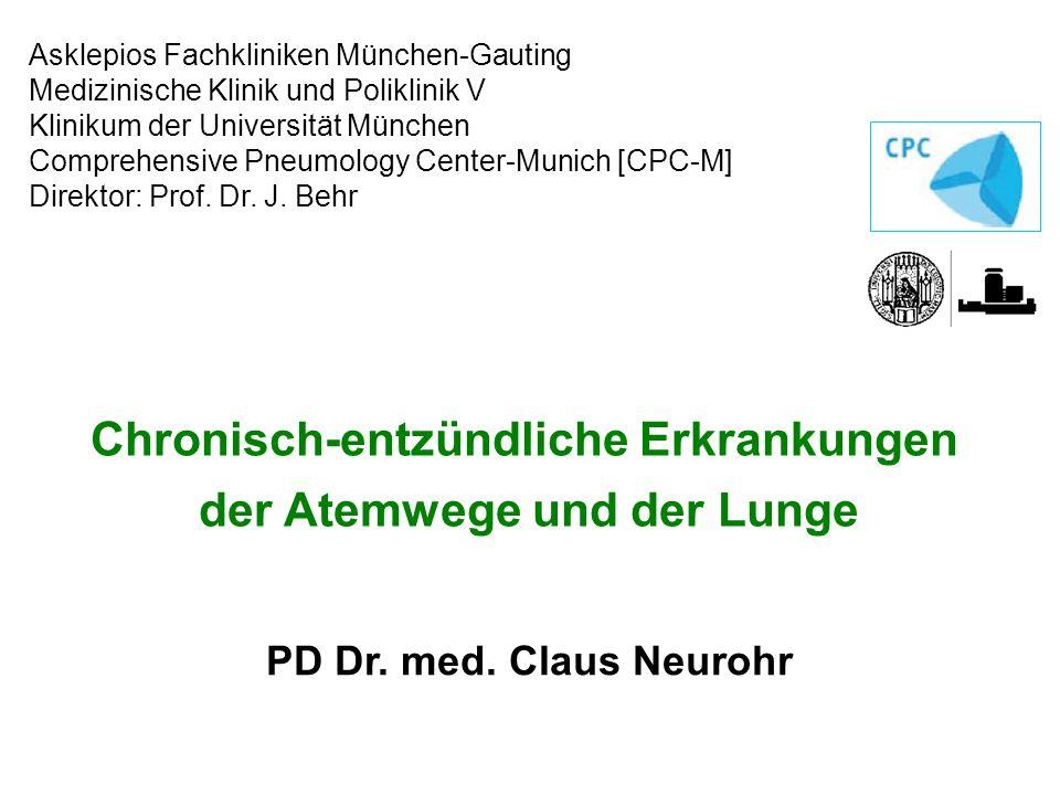 PD Dr. med. Claus Neurohr Chronisch-entzündliche Erkrankungen der Atemwege und der Lunge Asklepios Fachkliniken München-Gauting Medizinische Klinik un