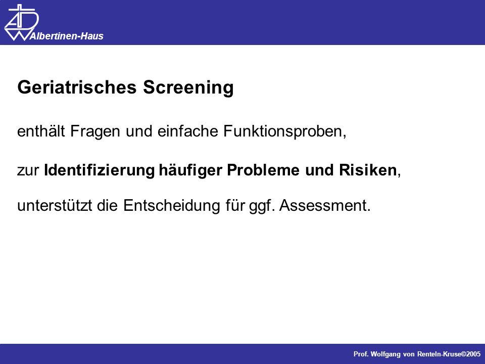 Dr. J. Anders, Forschung Prof. Wolfgang von Renteln-Kruse©2005 Albertinen-Haus Geriatrisches Screening enthält Fragen und einfache Funktionsproben, zu