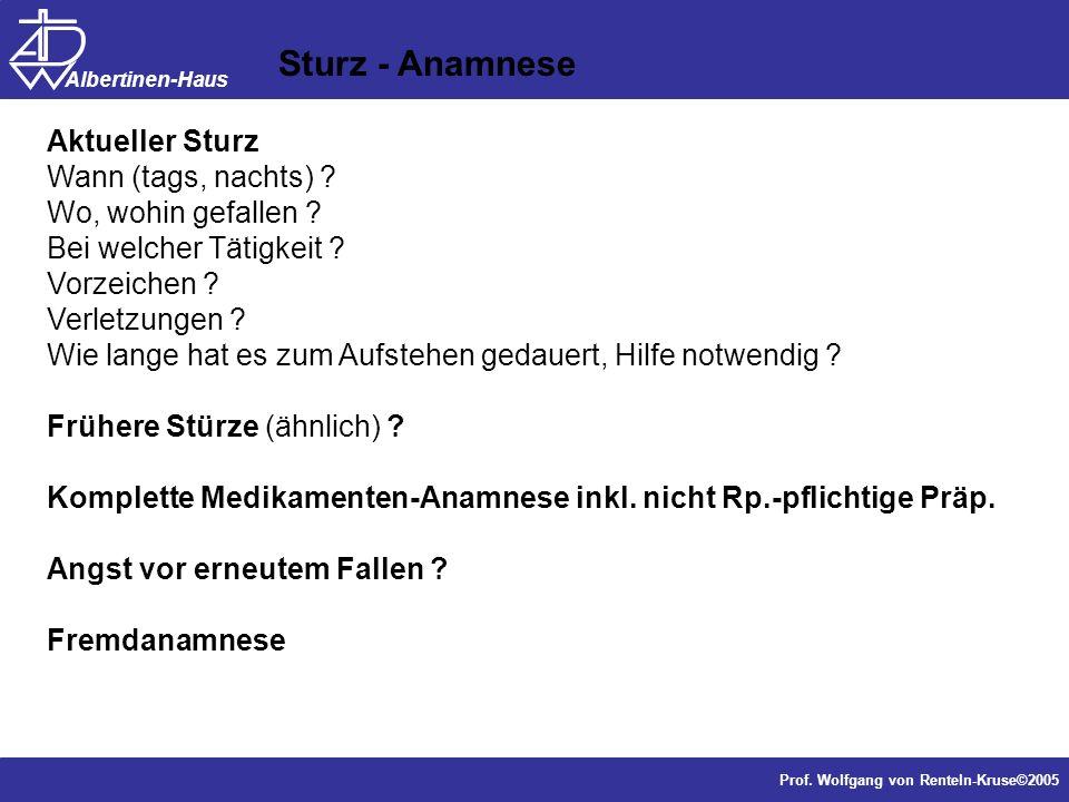 Dr. J. Anders, Forschung Prof. Wolfgang von Renteln-Kruse©2005 Albertinen-Haus Sturz - Anamnese Aktueller Sturz Wann (tags, nachts) ? Wo, wohin gefall